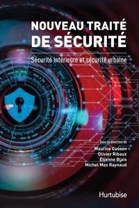 Maurice Cusson - Nouveau traité de sécurité - Sécurité intérieure et sécurité urbaine.