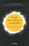 Maurice Cusson et Stéphane Guay - Traité des violences criminelles - Les questions posées par la violence, les réponses de la science.
