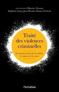 Maurice Cusson - Traité des violences criminelles - Les questions posées par la violence, les réponses de la science.