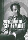 Maurice Dahan - Le destin symphonique de Gustav Mahler.
