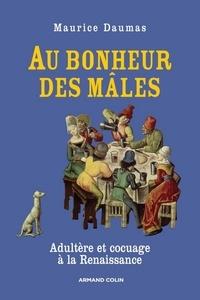 Maurice Daumas - Au bonheur des mâles - Adultère et cocuage à la Renaissance (1400-1650).