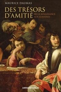 Maurice Daumas - Des trésors d'amitié - Le lien amical à l'époque moderne.