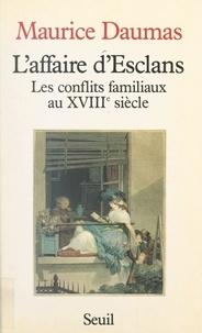 Maurice Daumas - L'affaire d'Esclans : les conflits familiaux au XVIIIe siècle.