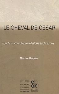 Maurice Daumas - Le cheval de César ou le mythe des révolutions techniques.