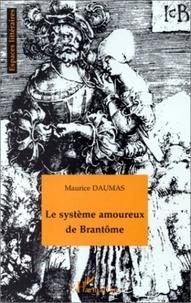 Maurice Daumas - Le système amoureux de Brantôme - Essai.
