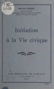 Maurice Dausse - Initiation à la vie civique.