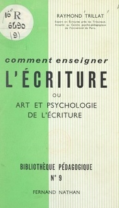 Maurice David et Raymond Trillat - Comment enseigner l'écriture - Ou Art et psychologie de l'écriture.