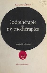 Maurice-David Matisson et Roland Doron - Sociothérapie ou psychothérapies - Réalité et fantasme des parents dans les troubles et le traitement des adolescents (essai de psychanalyse appliquée).