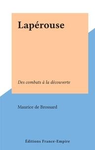 Maurice de Brossard - Lapérouse - Des combats à la découverte.