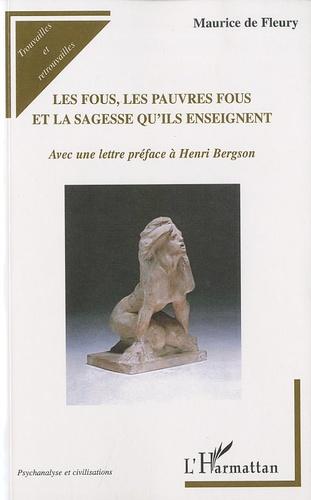 Maurice de Fleury - Les Fous, les Pauvres Fous et la Sagesse qu'ils enseignent.