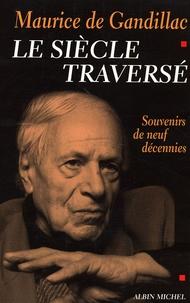 Maurice de Gandillac - Le siècle traversé - Souvenirs de neuf décennies.