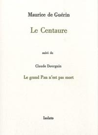 Maurice de Guérin - Le Centaure - Suivi de Le grand Pan n'est pas mort.