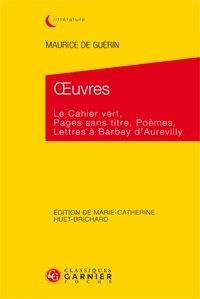 Maurice de Guérin - Oeuvres - Le cahier vert, Pages sans titre, Poèmes, Lettres à Barbey d'Aurervilly.