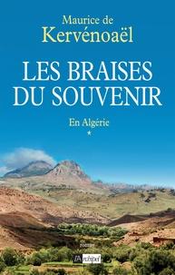 Maurice de Kervénoaël - Les braises du souvenir Tome 1 : En Algérie.