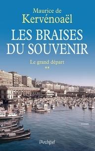 Maurice de Kervénoaël - Les braises du souvenir - tome 2 Le grand départ.