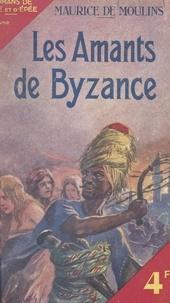 Maurice de Moulins - Les amants de Byzance.