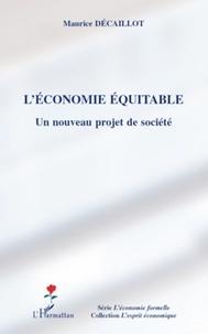 Maurice Décaillot - L'économie équitable - Un nouveau projet de société.