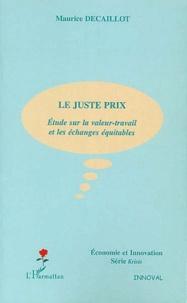 Maurice Décaillot - Le juste prix - Etude sur la valeur-travail et les échanges équitables.