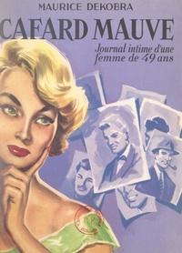 Maurice Dekobra - Cafard mauve - Journal intime d'une femme de 49 ans.
