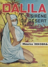 Maurice Dekobra - Dalila, sirène du désert.