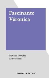 Maurice Dekobra et Anne Mariel - Fascinante Véronica.