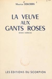 Maurice Dekobra - La veuve aux gants roses.
