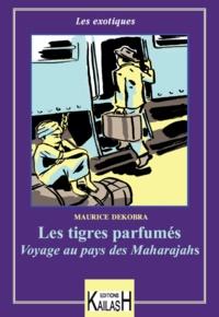 Maurice Dekobra - Les tigres parfumés.