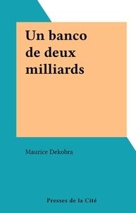 Maurice Dekobra - Un banco de deux milliards.