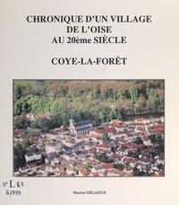 Maurice Delaigue et  Collectif - Chronique d'un village de l'Oise au 20ème siècle : Coye-la-Forêt.