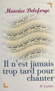 Maurice Deleforge - Il n'est jamais trop tard pour chanter.