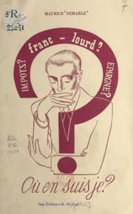 Maurice Demarle - Impôts, franc lourd, épargne, où en suis-je ?.