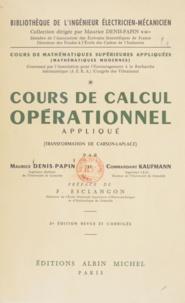 Maurice Denis-Papin et Arnold Kaufmann - Cours de mathématiques supérieures appliquées (1) - Cours de calcul opérationnel appliqué, transformation de Carson-Laplace : mathématiques modernes.