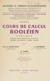 Maurice Denis-Papin et Robert Faure - Cours de mathématiques supérieures appliquées (5) - Cours de calcul booléien appliqué : notions sur les ensembles et les treillis, algèbres booléiennes, algèbre binaire : mathématiques modernes.