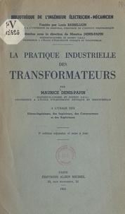Maurice Denis-Papin - La pratique industrielle des transformateurs - À l'usage des élèves-ingénieurs, des ingénieurs, des constructeurs et des exploitants.