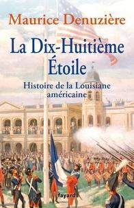 Maurice Denuzière - La dix-huitième étoile - Au pays des bayous, tome 2 : Histoire de la Louisiane américaine.
