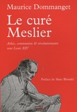 Maurice Dommanget - Le Curé Meslier - Athée, communiste et révolutionnaire sous Louis XIV.