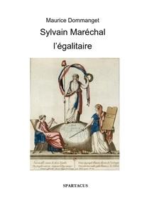 Maurice Dommanget - Sylvain Maréchal l'égalitaire.