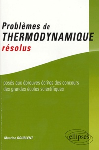 Maurice Dourlent - Problèmes de thermodynamique résolus posés aux épreuves écrites des concours des grandes écoles scientifiques.