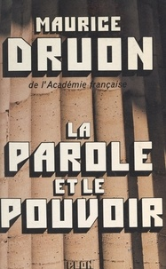 Maurice Druon et Louis Chauvet - La parole et le pouvoir.