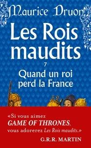 Maurice Druon - Les Rois maudits Tome 7 : Quand un roi perd la France.