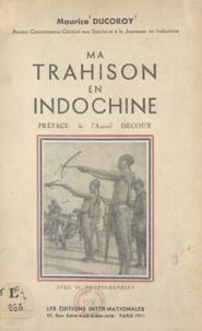 Maurice Ducoroy et Jean Decoux - Ma trahison en Indochine.