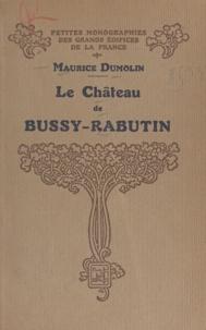 Maurice Dumolin et E. Lefèvre-Pontalis - Le château de Bussy-Rabutin.