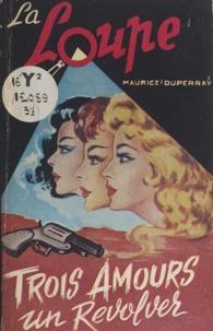 Maurice Duperray et Y. Martin - Trois amours, un revolver.