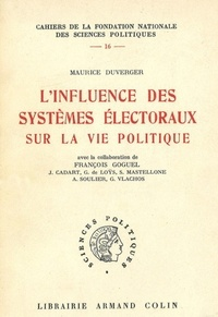 Maurice Duverger et François Goguel - L'influence des systèmes électoraux sur la vie politique.