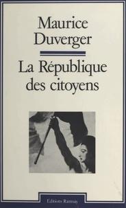 Maurice Duverger - La République des citoyens.