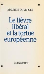Maurice Duverger - Le Lièvre libéral et la tortue européenne.