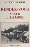 Maurice Ellabert - Rendez-vous au sud de la Loire.