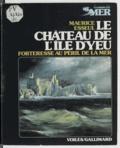 Maurice Esseul - Le château de l'île d'Yeu - Forteresse au péril de la mer.