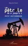 Maurice Ezran - Le pétrole de A jusqu'à Z - Petit dictionnaire.