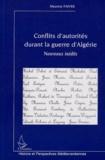 Maurice Faivre - Conflits d'autorité durant la guerre d'Algérie - Nouveaux inédits.